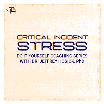 Critical Incident Stress | DIY Coaching Series from Dr Jeffrey Hosick, PhD