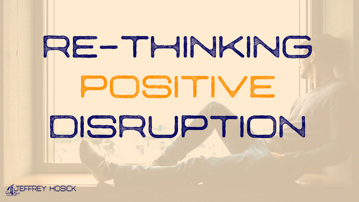 Re-Thinking Positive Disruption