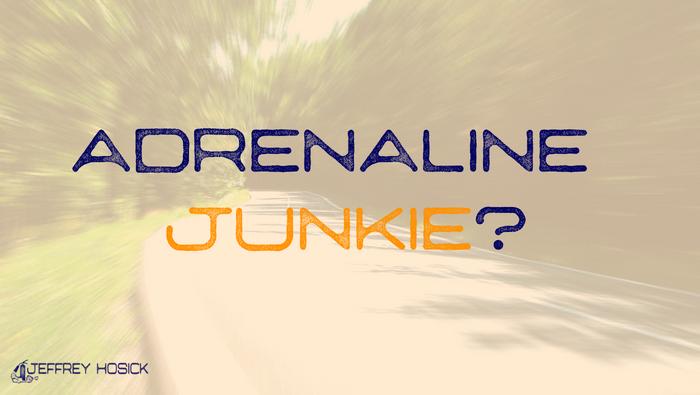 Adrenaline Junkie?